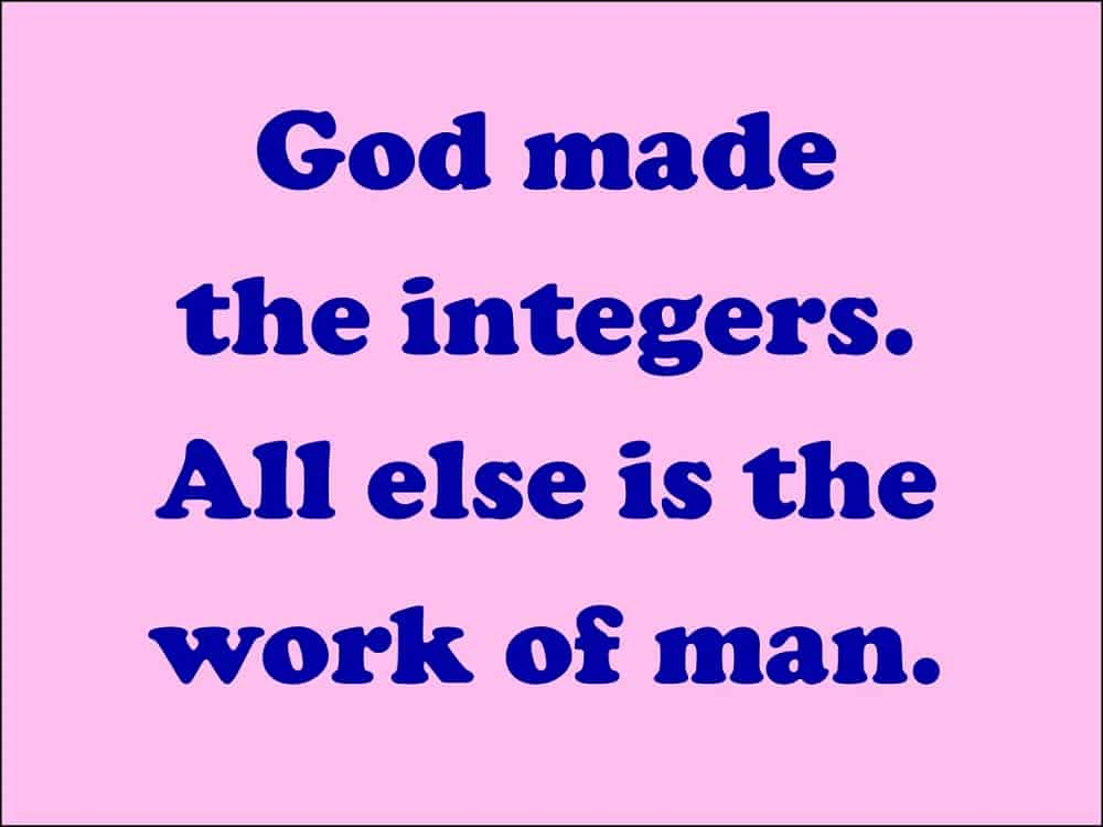Quotation: God made the integers, all else is the work of man