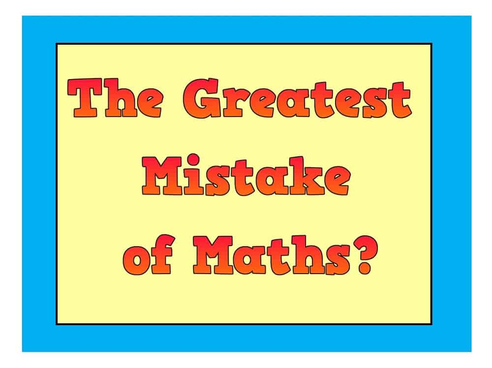the Greatest Mistake of Maths